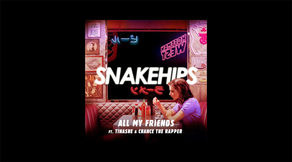 Snakehips - All My Friends ft. Chance The Rapper and Tinashe