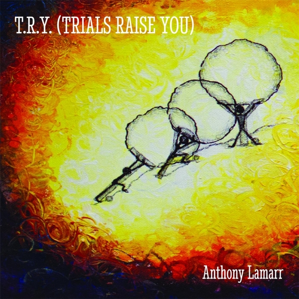 Anthony Lamarr - T.R.Y. (Trials Raise You) basement made